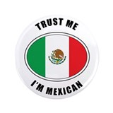 "Trust Me I'm Mexican 3.5"" Button"