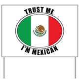 Trust Me I'm Mexican Yard Sign