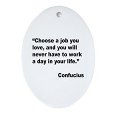 Confucius Job Love Quote Oval Ornament