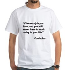 Confucius Job Love Quote (Front) Shirt