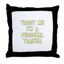 Trust Me I'm a Personal Train Throw Pillow