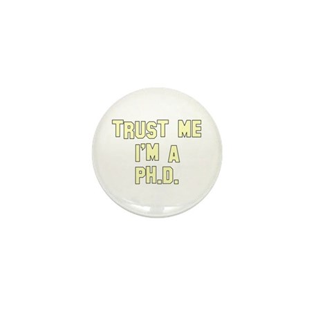 Trust Me I'm a Ph.D. Mini Button