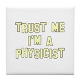 Trust Me I'm a Physicist Tile Coaster