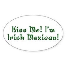 Kiss Me! I'm Irish Mexican! Oval Decal