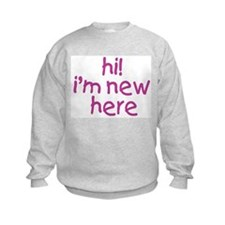 im new here-girl Sweatshirt