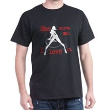 """She Hurts Me. I Love It."" T-Shirt"