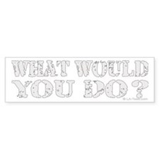 What Would You Do? Bumper Bumper Sticker