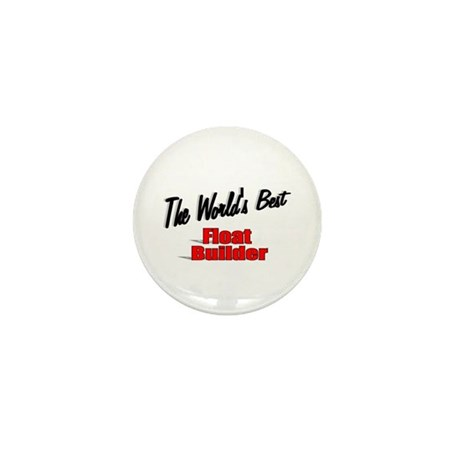 """The World's Best Float Builder"" Mini Button"