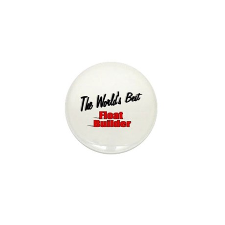 """The World's Best Float Builder"" Mini Button (100"