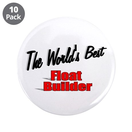 """The World's Best Float Builder"" 3.5"" Button (10 p"