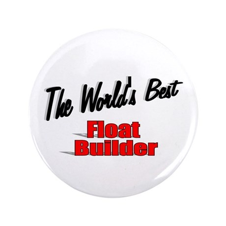 """The World's Best Float Builder"" 3.5"" Button (100"