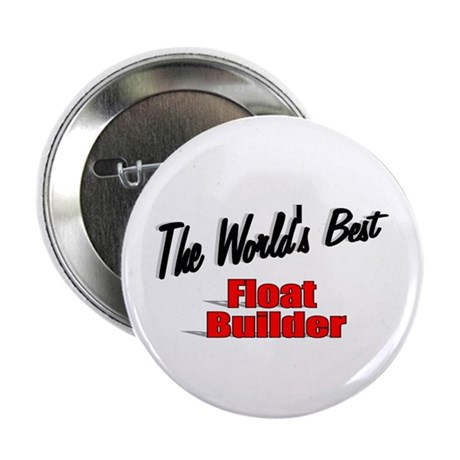 """The World's Best Float Builder"" 2.25"" Button"