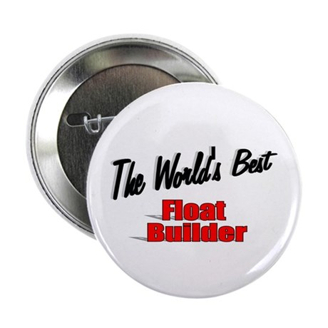 """The World's Best Float Builder"" 2.25"" Button (100"