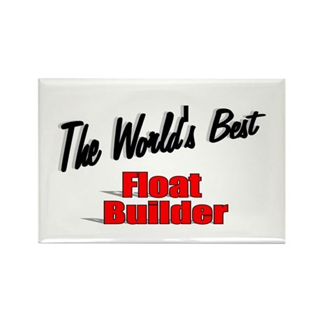 """The World's Best Float Builder"" Rectangle Magnet"
