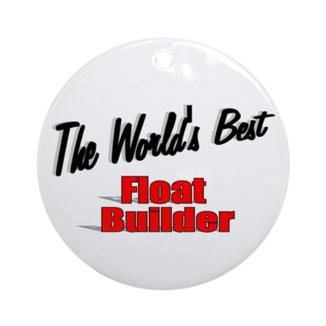 """The World's Best Float Builder"" Ornament (Round)"