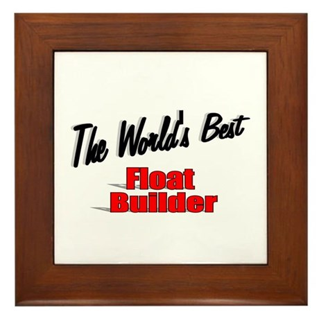 """The World's Best Float Builder"" Framed Tile"