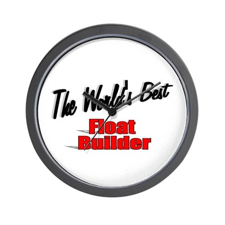 """The World's Best Float Builder"" Wall Clock"