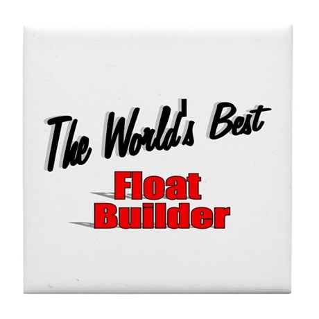 """The World's Best Float Builder"" Tile Coaster"
