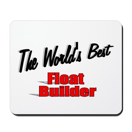 """The World's Best Float Builder"" Mousepad"