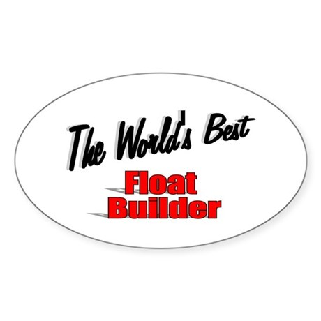 """The World's Best Float Builder"" Oval Sticker"