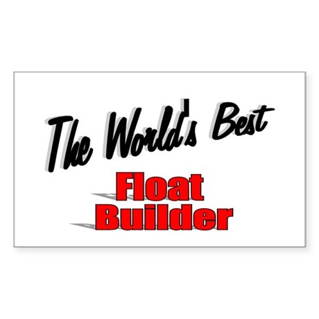 """The World's Best Float Builder"" Sticker (Rectangu"
