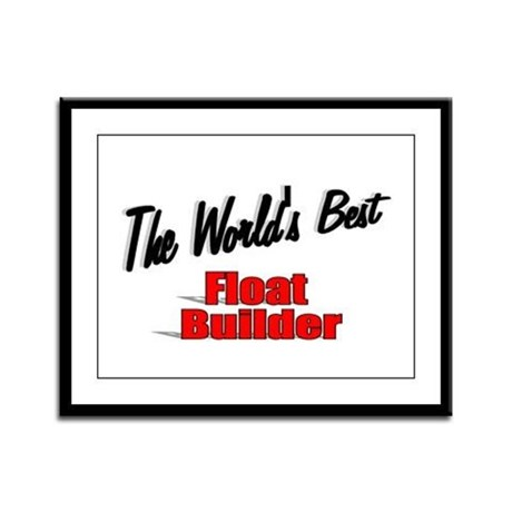 """The World's Best Float Builder"" Framed Panel Prin"