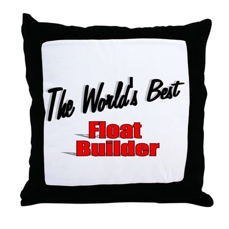 """The World's Best Float Builder"" Throw Pillow"