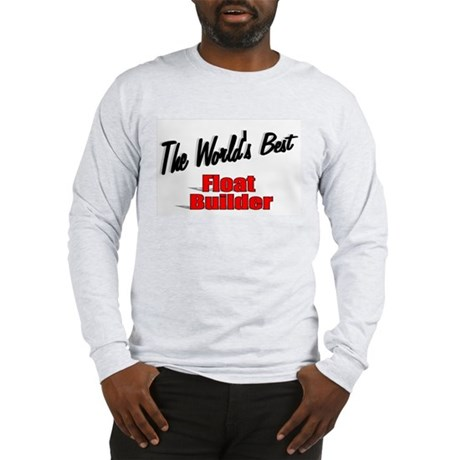 """The World's Best Float Builder"" Long Sleeve T-Shi"