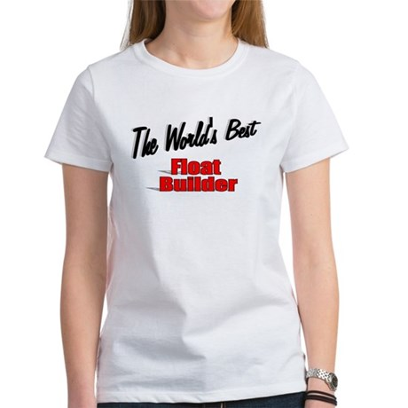 """The World's Best Float Builder"" Women's T-Shirt"