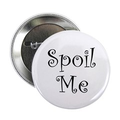 "Spoil Me 2.25"" Button"