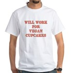 Will Work for Vegan Cupcakes White T-Shirt