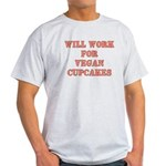 Will Work for Vegan Cupcakes Light T-Shirt
