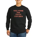 Will Work for Vegan Cupcakes Long Sleeve Dark T-Sh