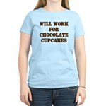 Will Work for Chocolate Cupcakes Women's Light T-S
