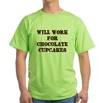 Will Work for Chocolate Cupcakes Green T-Shirt