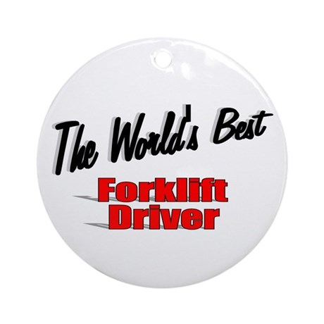 """The World's Best Forklift Driver"" Ornament (Round"