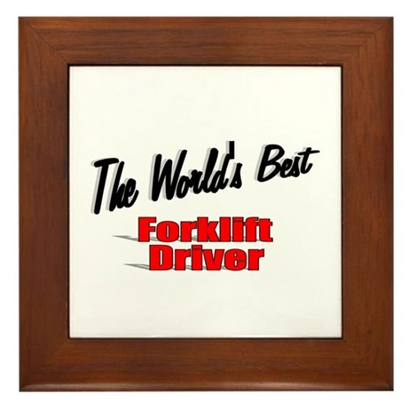 """The World's Best Forklift Driver"" Framed Tile"