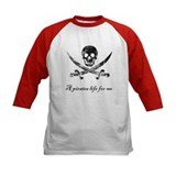 A pirates life for me Tee