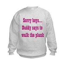 Sorry boys..daddy says to wal Sweatshirt
