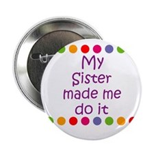 "My Sister made me do it 2.25"" Button"
