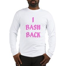 I Bash Back Long Sleeve T-Shirt