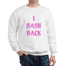 I Bash Back Sweatshirt