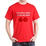 Make Me Look 60 T-Shirt