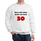 Make Me Look 30 Sweatshirt