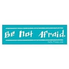 Be Not Afraid Bumper Bumper Sticker