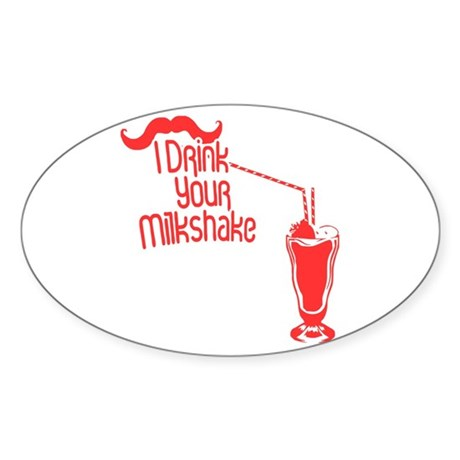 I Drink Your Milkshake Oval Sticker