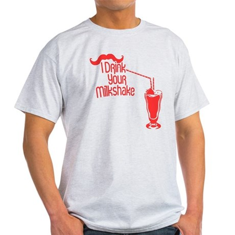 I Drink Your Milkshake Light T-Shirt