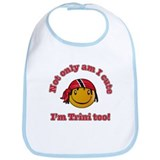 Not only am I cute I'm Trini too! Bib