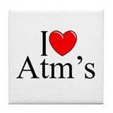 """I Love (Heart) Atm's"" Tile Coaster"