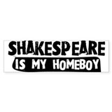 Shakespeare is my Homeboy Bumper Bumper Stickers